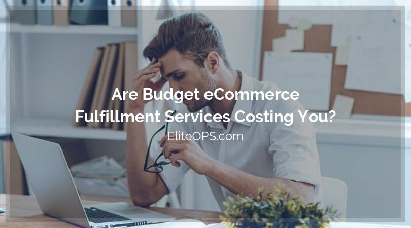 Are Budget eCommerce Fulfillment Services Costing You?