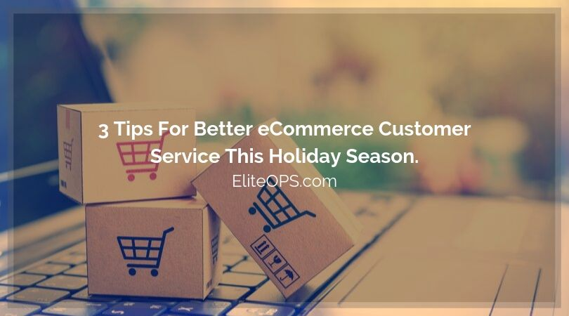 3 Tips For Better eCommerce Customer Service This Holiday Season.