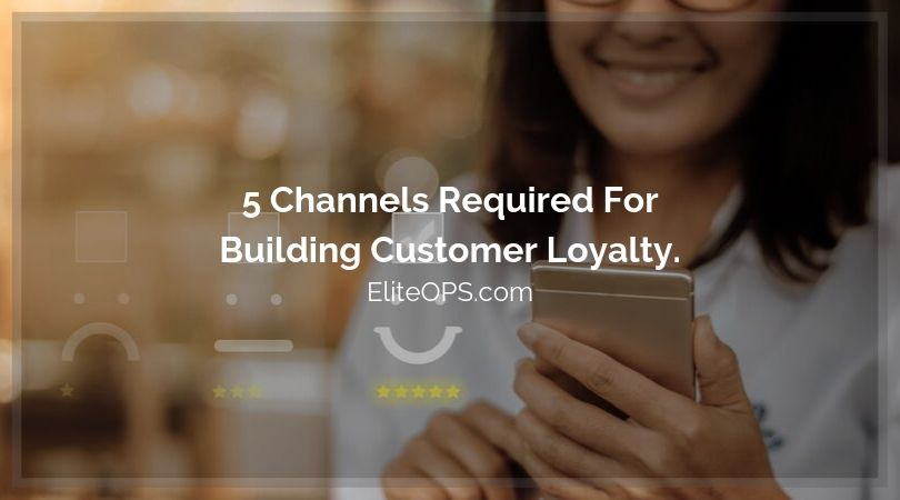 5 Channels Required For Building Customer Loyalty