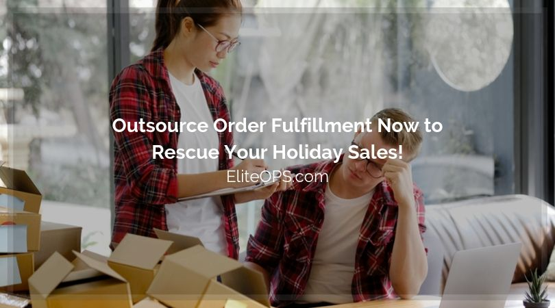 Outsource Order Fulfillment NOW to Rescue Your Holiday Sales!