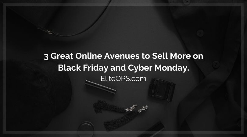3 Great Online Avenues to Sell More on Black Friday and Cyber Monday.