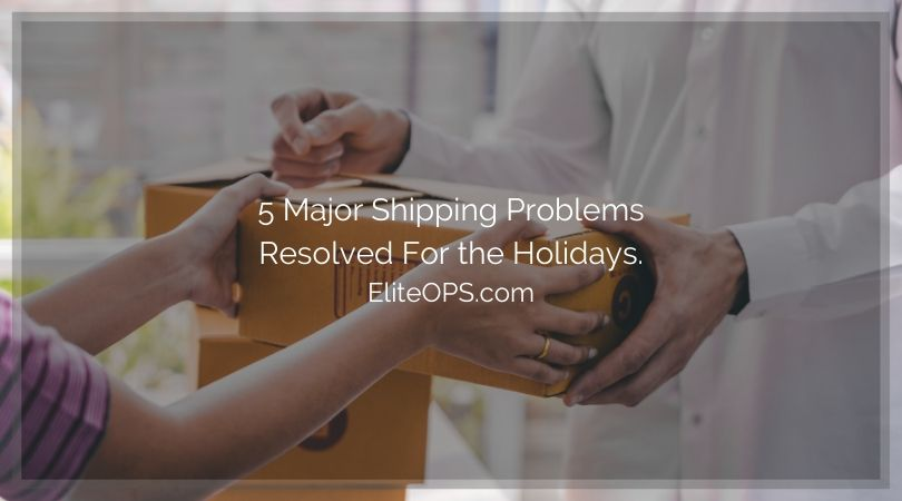 5 Major Shipping Problems Resolved For the Holidays.