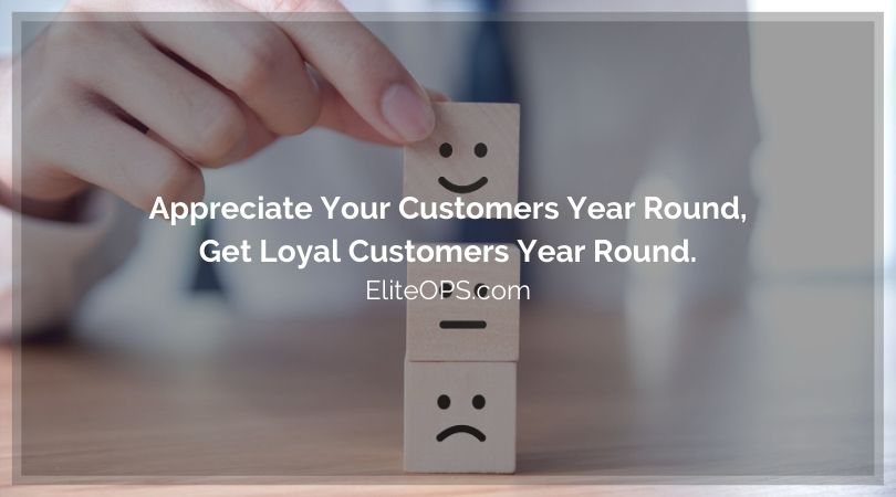 Appreciate Your Customers Year Round and Get Loyal Customers Year Round.