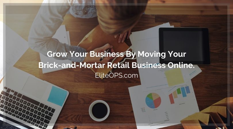 Grow Your Business By Moving Your Brick-and-Mortar Retail Business Online.