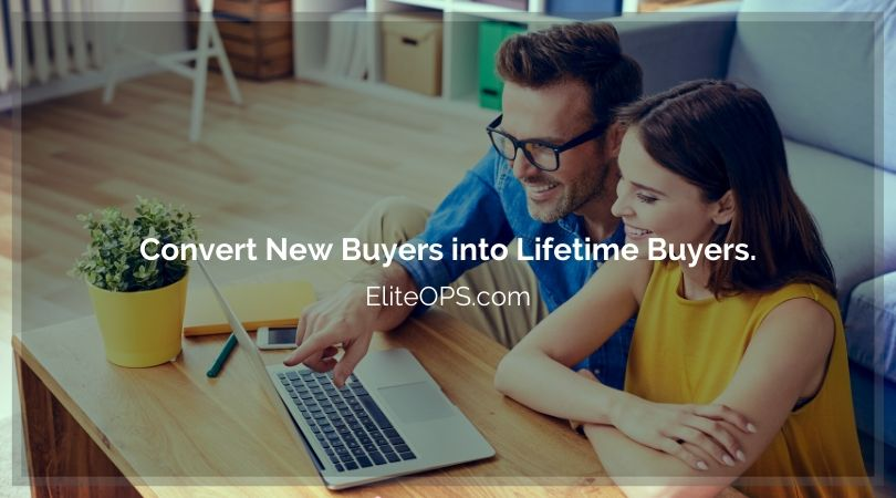 Convert New Buyers into Lifetime Buyers.