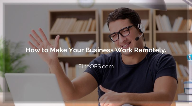 How to Make Your Business Work Remotely.