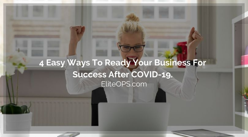 4 Easy Ways To Ready Your Business For Success After COVID-19.