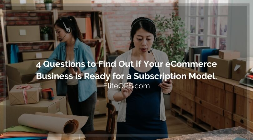 4 Questions to Find Out if Your eCommerce Business is Ready for a Subscription Model.
