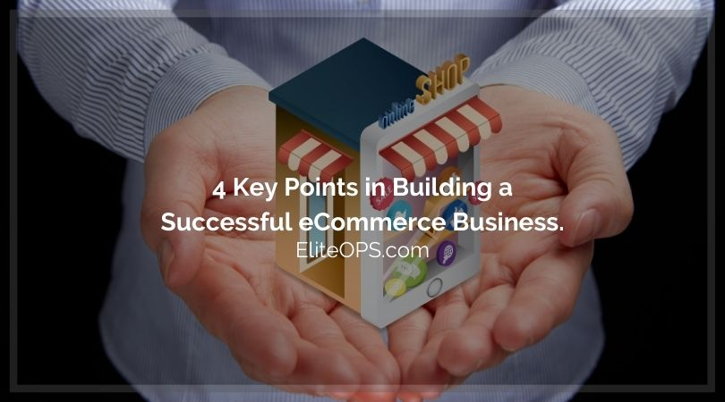 4 Key Points in Building a Successful eCommerce Business.